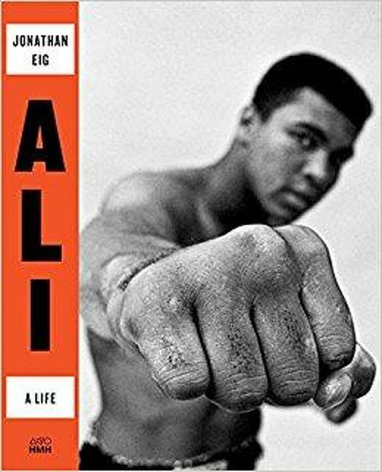 """Ali: A Life"" by Jonathan Eig Photo: Courtesy Photo"