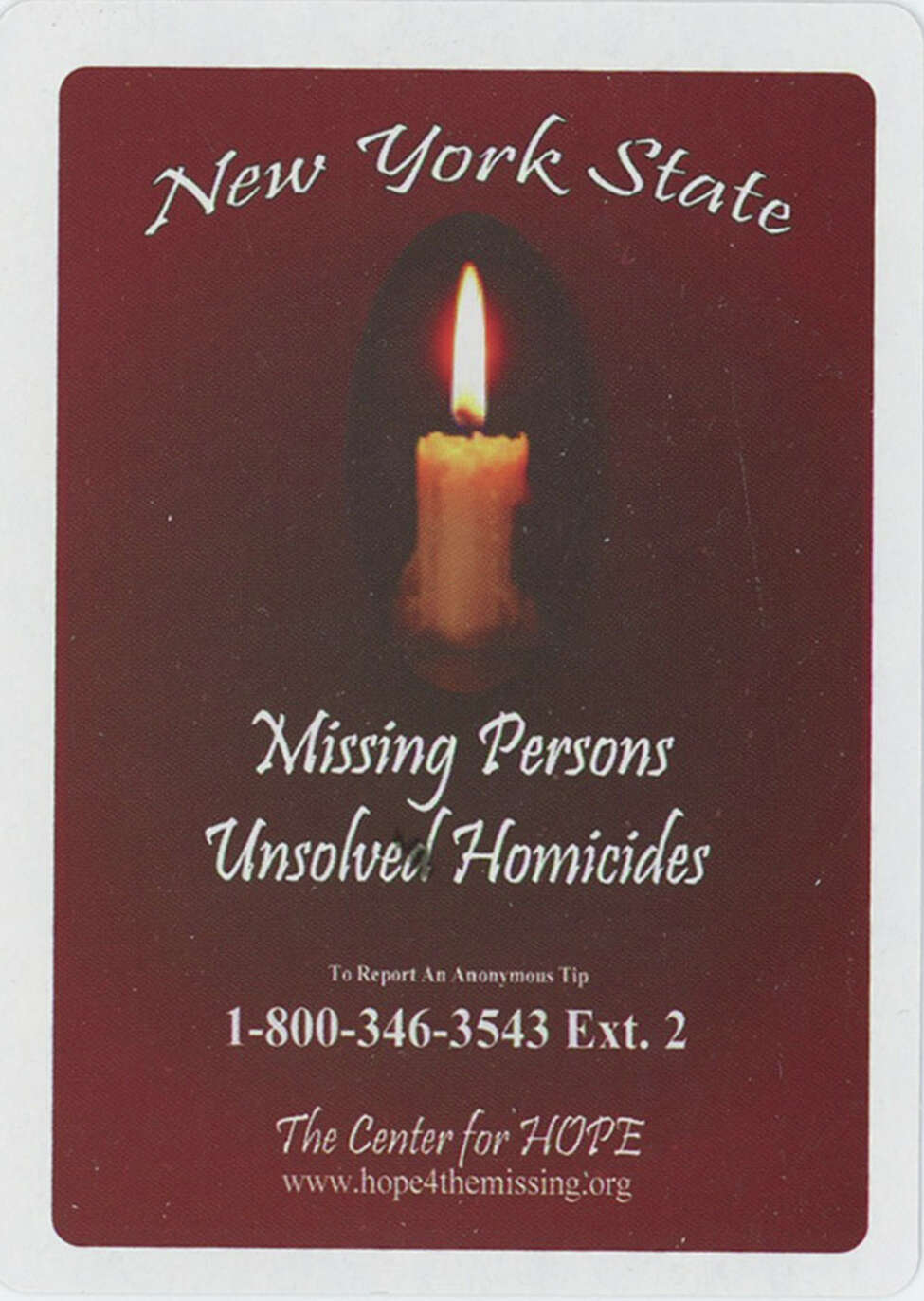 The New York State Missing Persons and Unsolved Homicides deck of playing cards is a project of the Ballston Spa-based Center for Hope. The cards are distributed in all of the state's 57 county jails, as well as in the offices of county district attorneys and probation officers.