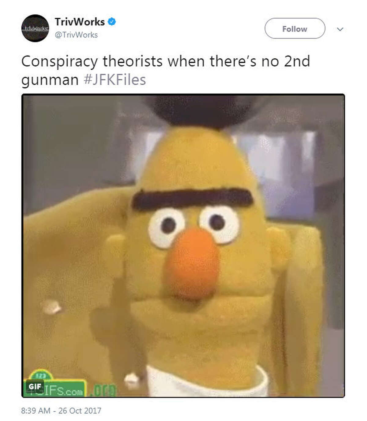 """""""Conspiracy theorists when there's no 2nd gunman #JFKFiles"""" Source: Twitter"""