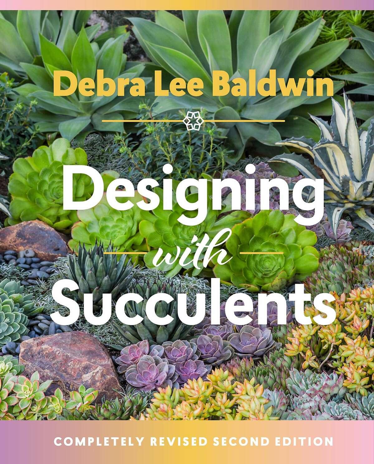"Debra Lee Baldwin's ""Designing With Succulents"" (Second Edition)."