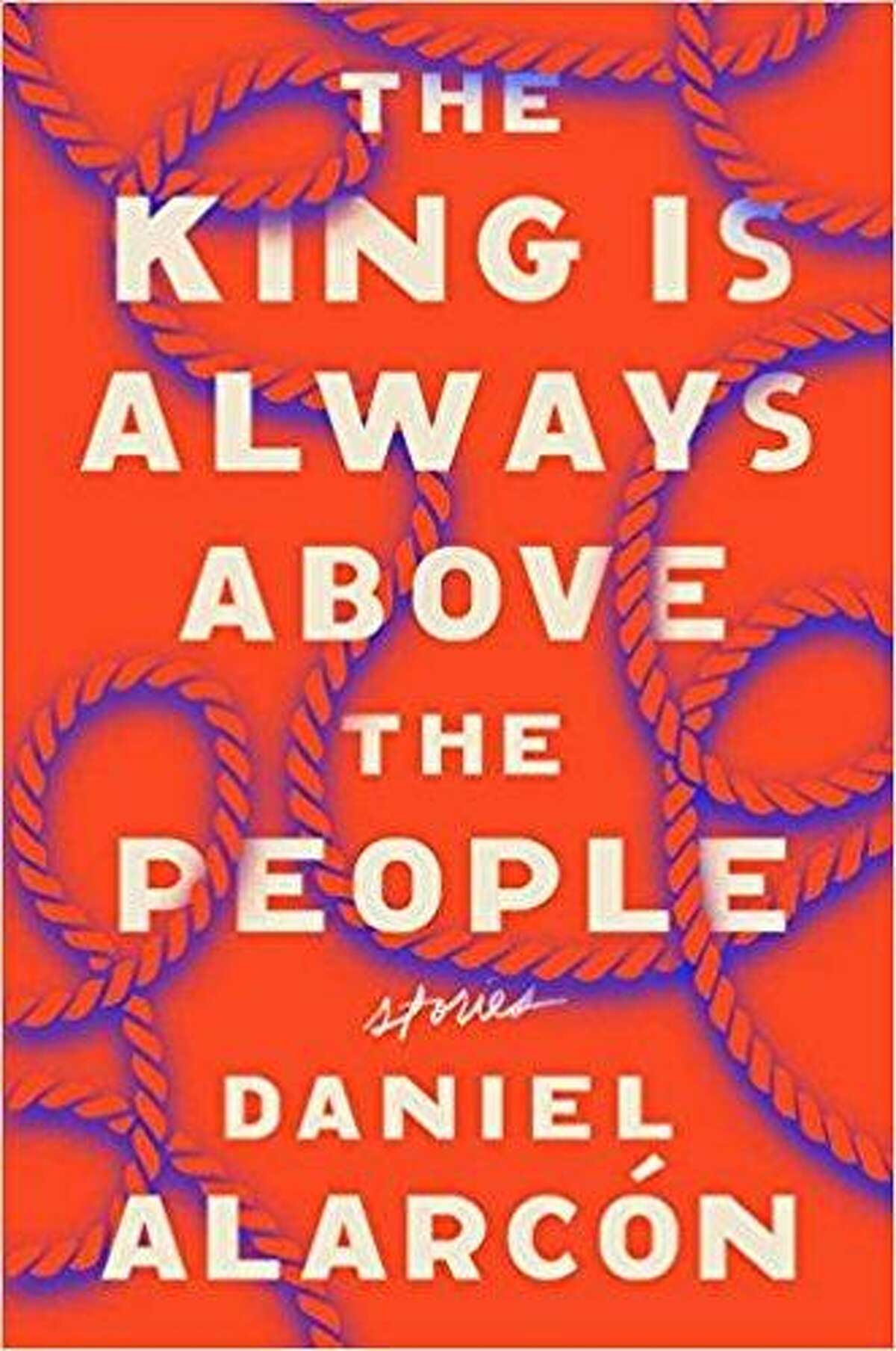"""""""The King Is Always Above the People"""" by Daniel Alarcon"""