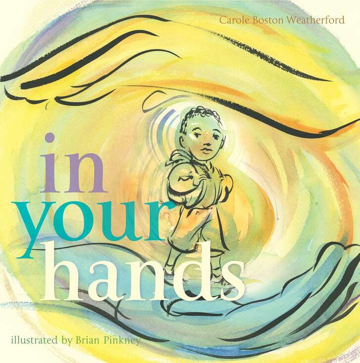 CHILDREN'S BOOKS: In Your Hands by Carole Boston Weatherford and illustrated by Brian Pinkney ( $17.99, Simon & Schuster)