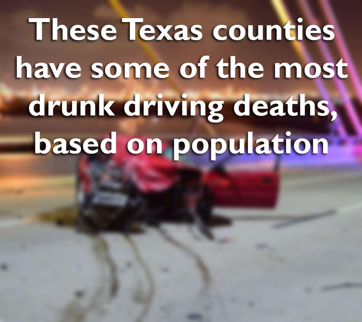 Swipe through to see what Texas counties have reported the most drunk driving deaths.