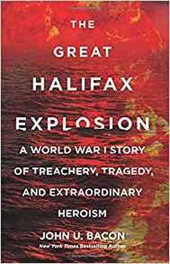 """The Great Halifax Explosion: A World War I Story of Treachery, Tragedy and Extraordinary Heroism"" by John U. Bacon Photo: Courtesy Photo"
