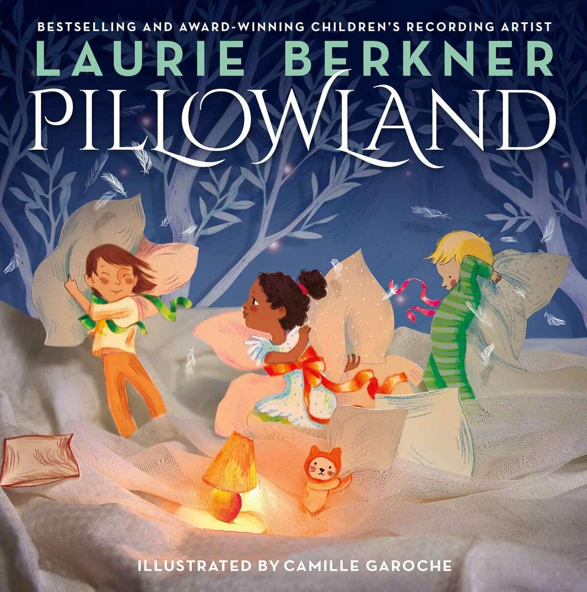 CHILDREN'S BOOKS: Laurie Berkner's Pillowland with illustrations by Camille Garoche. Simon & Schuster, $17.99