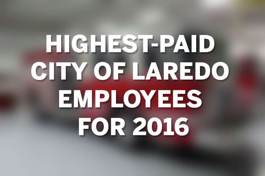 Click through the gallery to see the city of Laredo's highest paid employees in 2016. Photo: Laredo Morning Times