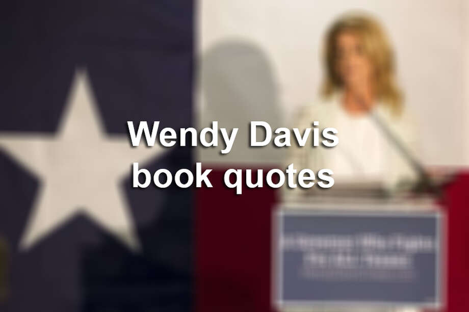 Click ahead to read some of Wendy Davis' most famous quotes. Photo: Associated Press