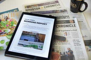 Houston Chronicle Morning Report.