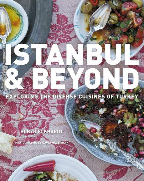 """Istanbul & Beyond: Exploring the Diverse Cuisines of Turkey"" by Robyn Eckhardt (Houghton Mifflin Harcourt; 352 pages; $35) Photo: Sarah Fritsche"