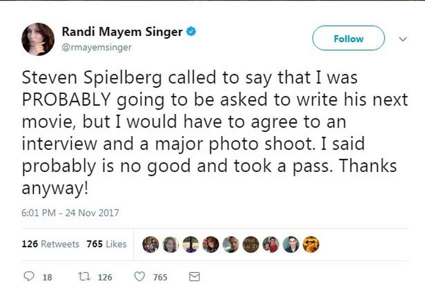 Steven Spielberg called to say that I was PROBABLY going to be asked to write his next movie, but I would have to agree to an interview and a major photo shoot. I said probably is no good and took a pass. Thanks anyway!