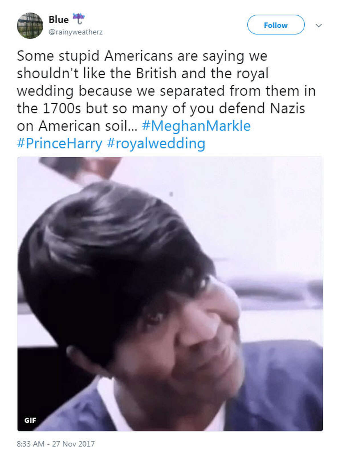 """""""Some stupid Americans are saying we shouldn't like the British and the royal wedding because we separated from them in the 1700s but so many of you defend Nazis on American soil..."""" Source: Twitter"""