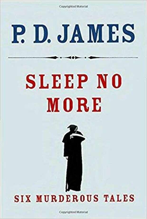 """Sleep No More"" by P.D. James Photo: Courtesy Photo"
