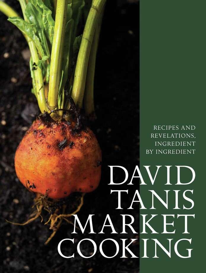"""""""David Tanis Market Cooking"""" by David Tanis (Artisan Books) Photo: Artisan Books"""
