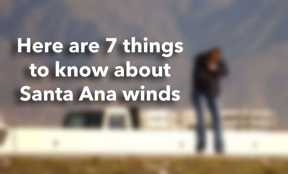 Here are 7 things to know about Santa Ana winds. Photo: Inland Valley Daily Bulletin / Mediha Dimartino