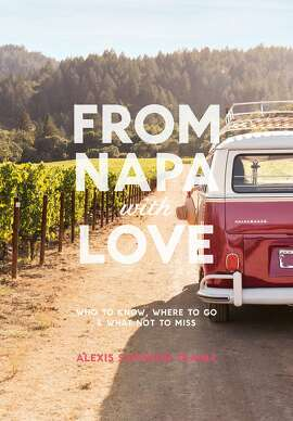 """From Napa with Love""�by Alexis Traina (ABRAMS c 2017 highlights creative Wine Country impresarios -- from sommelier, chefs and designers to artists and bohemian bon vivants -- as well as�advice and picks, playfully designed by graphic artist Alyssa Warnock."