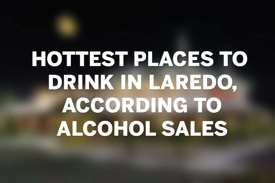 Click through the gallery to see the hottest places to drink in Laredo Photo: Laredo Morning Times