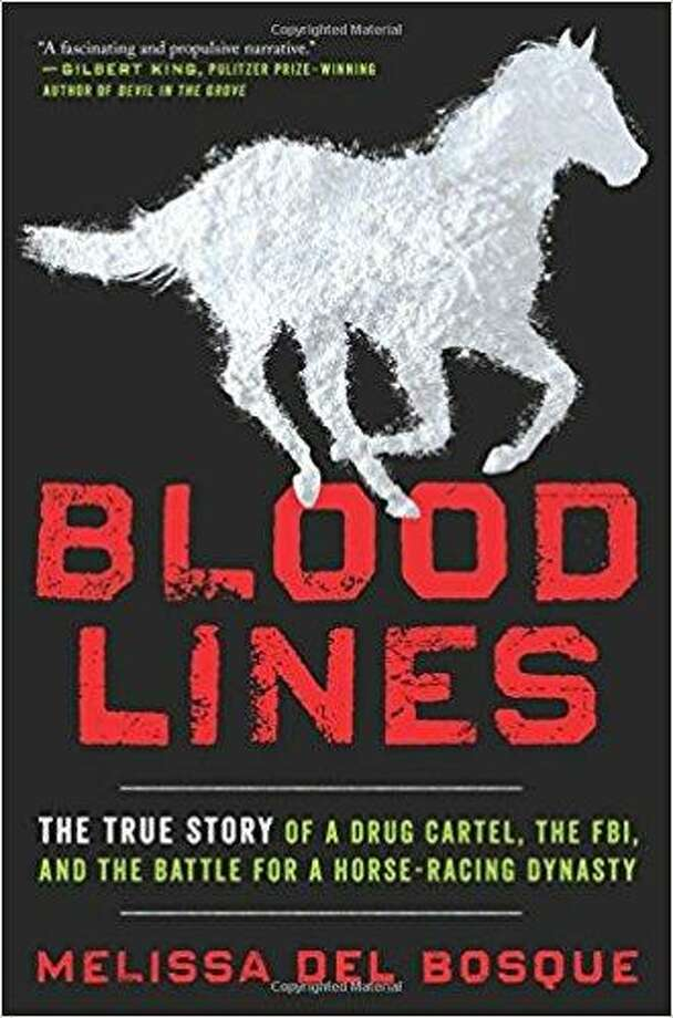 """""""Bloodlines: The True Story of a Drug Cartel, the FBI and the Battle for a Horse-Racing Dynasty"""" by Melissa Del Bosque Photo: Courtesy Photo"""