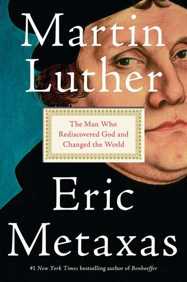 """""""Martin Luther: The Man Who Rediscovered God and Changed the World"""" by Eric Metaxas Photo: Courtesy / Courtesy"""