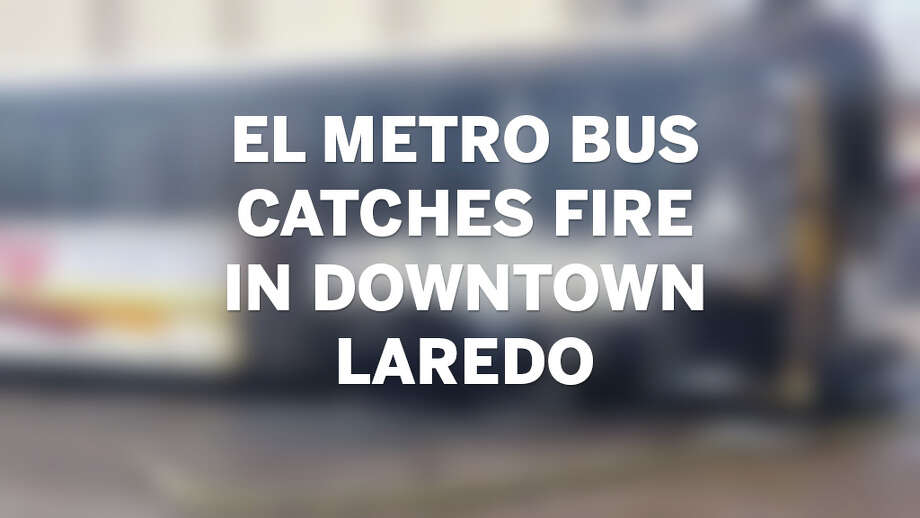 Click through the gallery to see photos of a El Metro bus fire in downtown Laredo. Photo: Laredo Morning Times
