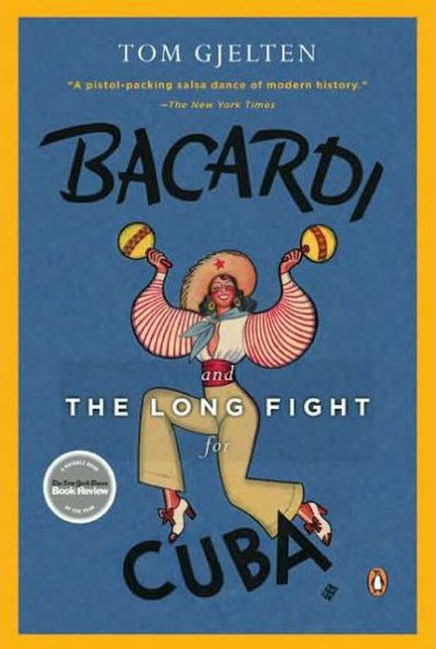 """""""Bacardi and the Long Fight for Cuba: The Biography of a Cause"""" by Tom Gjelten. Photo: Contributed Photo"""