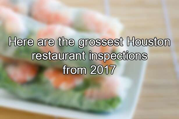 Here are the grossest Houston restaurant inspections from 2017