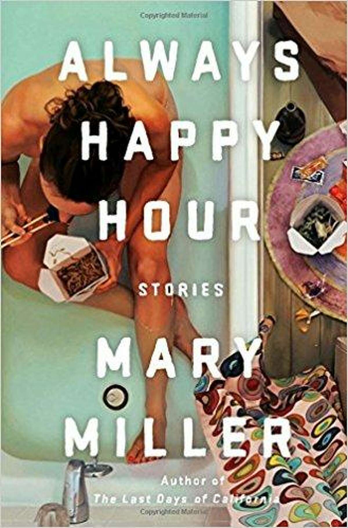 Always Happy Hour By Mary Miller Liveright, $24.95 (fiction) Mississippi native and former UT-Austin Michener Fellow Mary Miller sets several of the stories in her collection