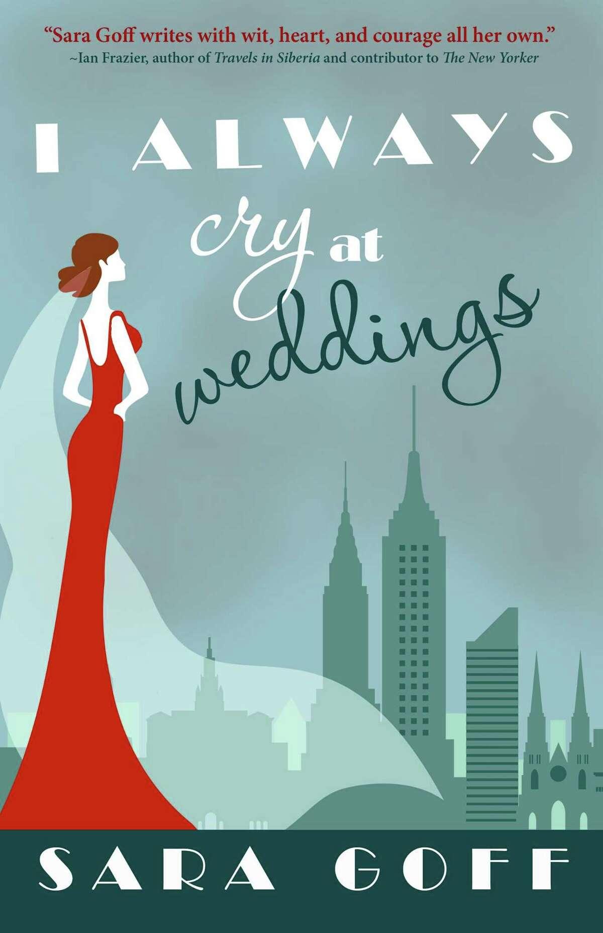 """""""I Always Cry at Weddings"""" by Westport author, Sara Goff, is set in New York, N.Y."""