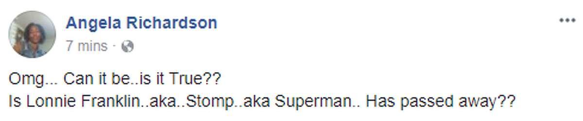 Angela Richardson: Omg... Can it be..is it True?? Is Lonnie Franklin..aka..Stomp..aka Superman.. Has passed away??