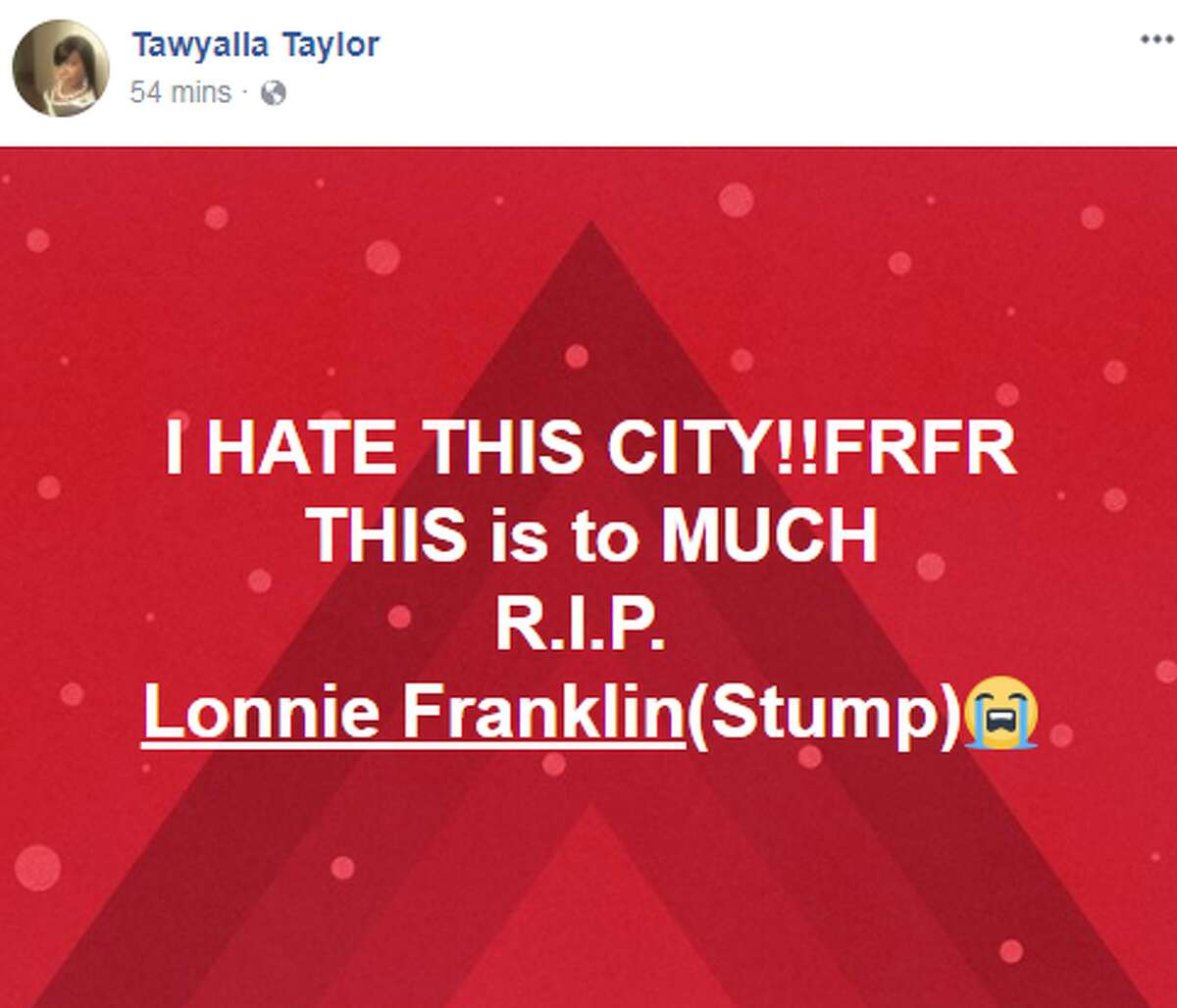 Tawyalla Taylor: I HATE THIS CITY!!FRFR THIS is to MUCH R.I.P. Lonnie Franklin(Stump)