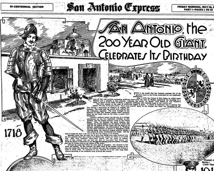 In May 1918, the San Antonio Express published a special section of news features about San Antonio's 200th birthday. Civic leaders had planned a grand, $2.5 million bicentennial fair. But voters rejected a proposed $1 million bond initiative in 1916 to pay for the event, and World War I killed the fair's prospects altogether.