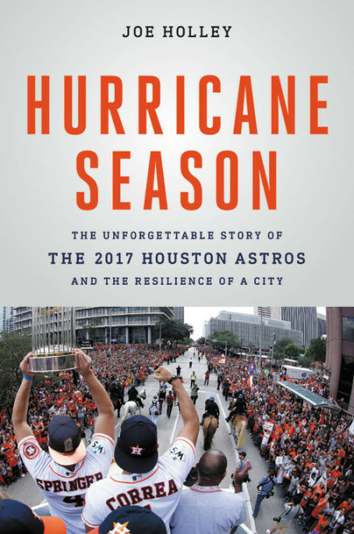 Joe Holley's Hurricane Season, about the Houston Astros' 2017 season, is out May 2018