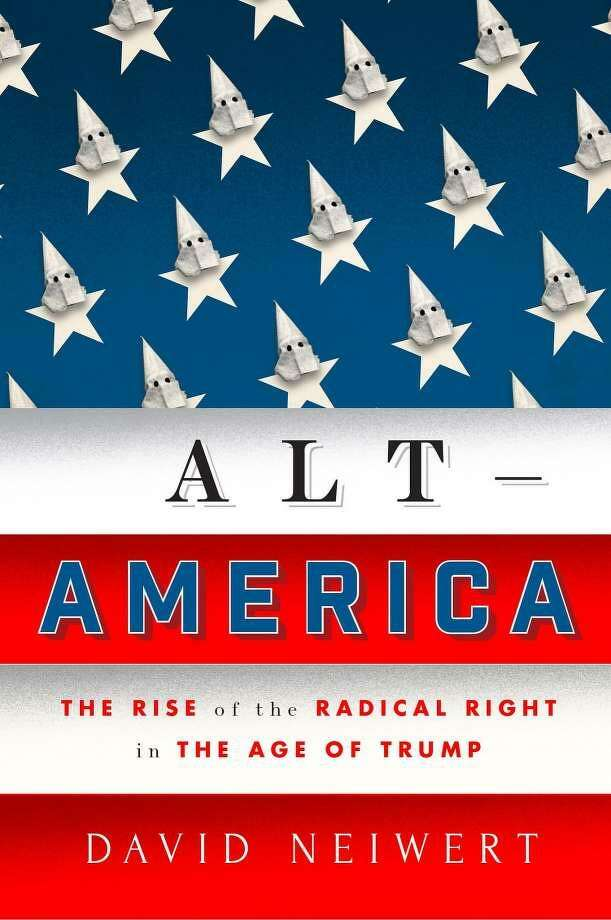 """Alt-America: The Rise of the Radical Right in the Age of Trump"" by David Neiwert Photo: Courtesy Photo"