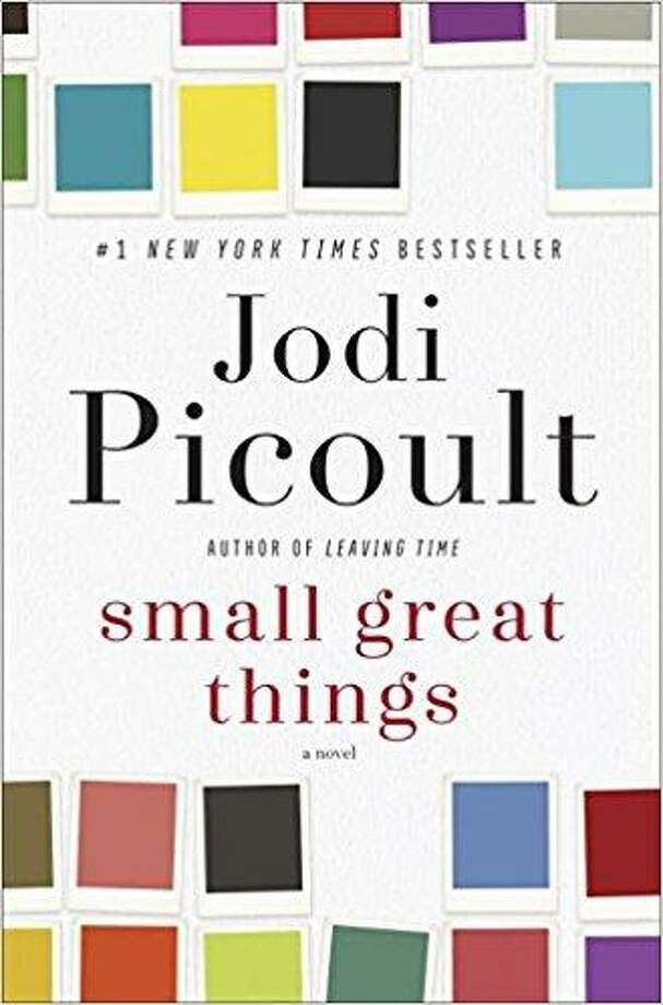 "Soon to be a major motion picture, ""Small Great Things"" examines racism in America today, both overt and subtle. It is a story with richly layered characters and a gripping moral dilemma that will lead readers to question everything they know about privilege, power and race. Photo: Contributed Image"