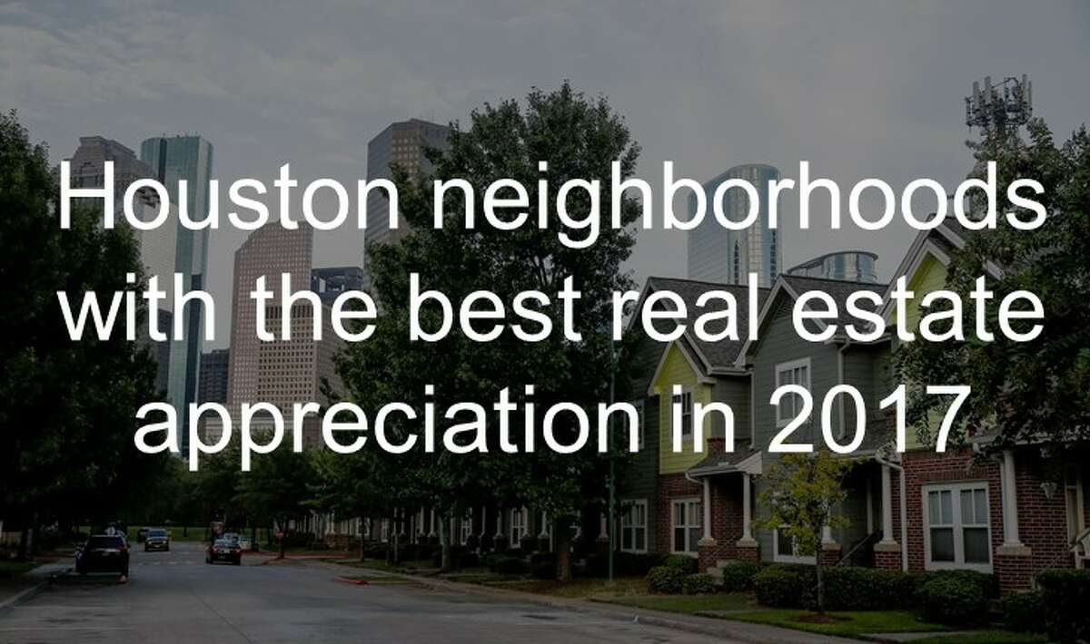 Scroll ahead to see which Houston neighborhoods have the best real estate appreciation in 2017