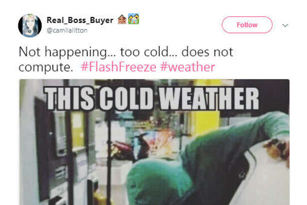 """Not happening... too cold... does not compute.  #FlashFreeze #weather""  Source:  Twitter"