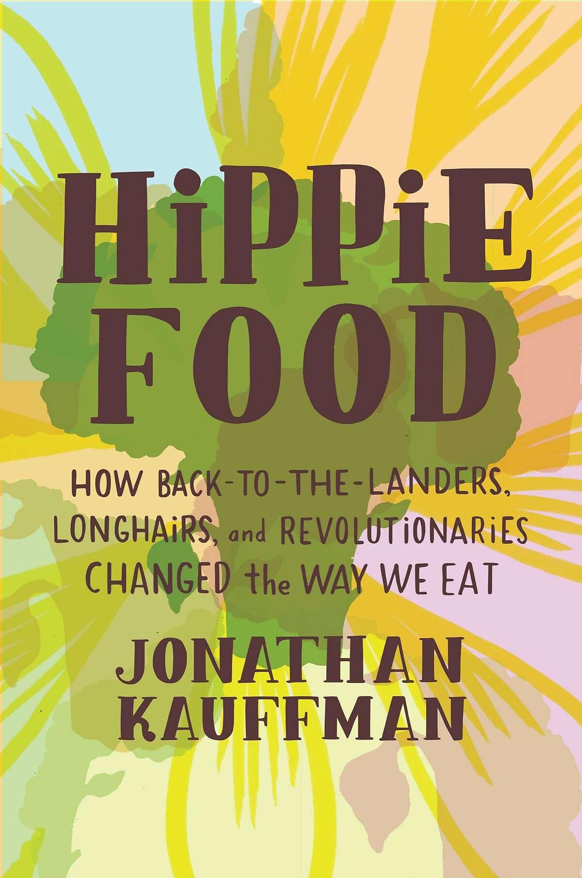 """""""Hippie Food"""" by Jonathan Kauffman."""