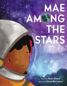 """""""Mae Among the Stars""""  by Roda Ahmed and illustrated by Stasia Burrington  HarperCollins, 40 pp., $17.99 Ages 4-8"""