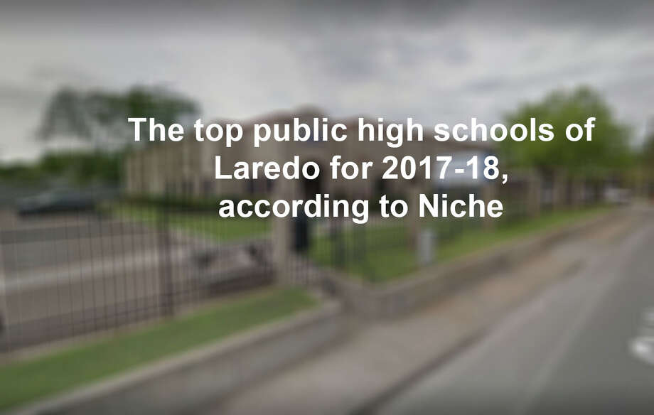 The top public high schools of Laredo for 2017-18, according to Niche. Photo: LMTonline