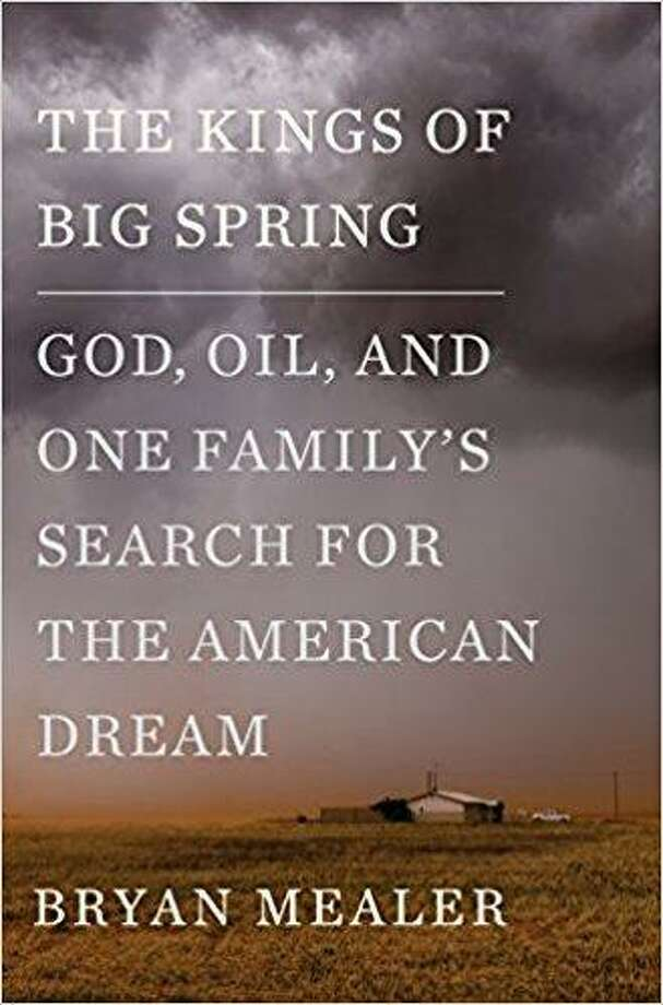 """The Kings of Big Spring: God, Oil and One Family's Search for the American Dream,"" by Bryan Mealer (Flatiron Books, $27.99). Photo: Courtesy"