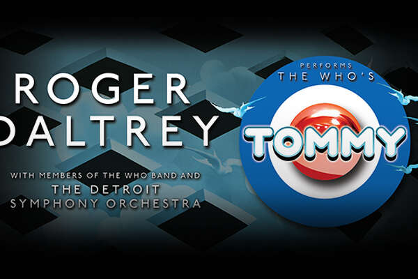 "July 5: Roger Daltry, featuring the Detroit Symphony Orchestra, will perform the band's most iconic masterpiece ""Tommy,"" 8 p.m., Meadow Brook Amphitheatre, www.313presents.com"