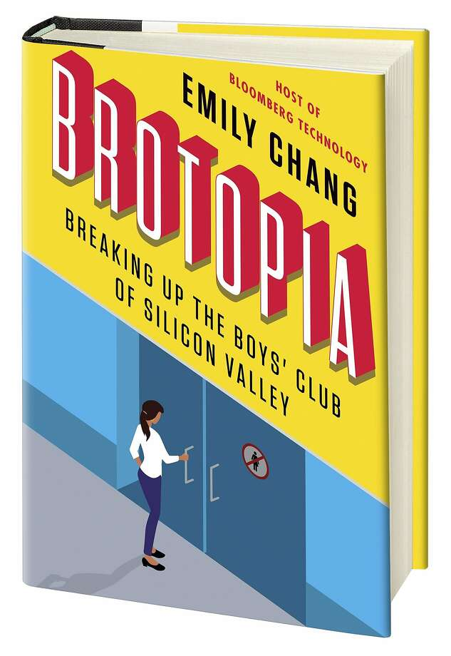 """""""Brotopia: Breaking Up the Boys' Club of Silicon Valley,"""" (Portfolio; 320 pages; $28) by Bloomberg Technology host Emily Chang, comes out Feb. 6. Photo: Portfolio"""