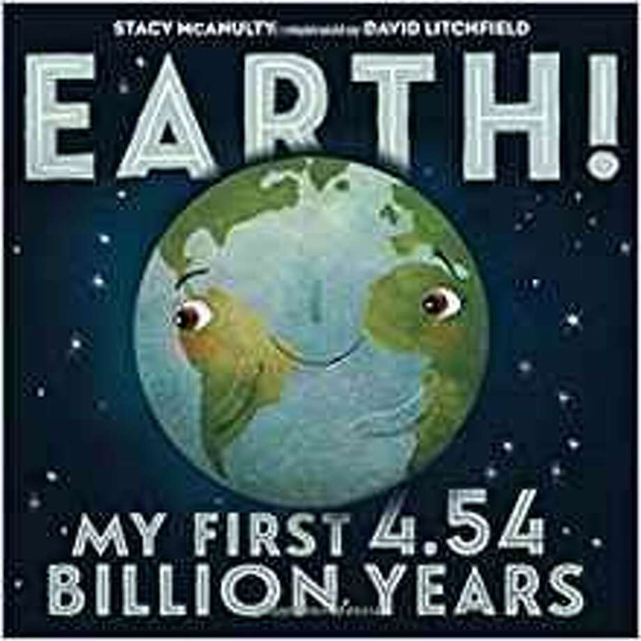 """Earth! My First 4.54 Billion Years,"" Stacy McAnulty; illustrated by David Litchfield (Henry Holt, $17.99, ages 4-8) Photo: Henry Holt"