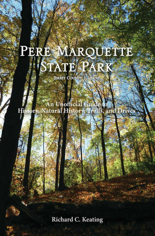 "Published by Missouri Botanical Garden Press, ""Pere Marquette State Park, Jersey County, Illinois: An Unofficial Guide to History, Natural History, Trails and Drives,"" by Richard C. Keating, is the first comprehensive and illustrated guide to any Illinois state park, and introduces readers to the history and ecology of the park. Photo: Submitted Photo/For The Telegraph"