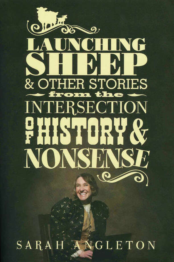 "Sarah Angleton admits she used to avoid history as a student. Now she's written a book, ""Launching Sheep and Other Stories from the Intersection of History and Nonsense,"" filled with essays about some of the more humorous moments in time. Photo: Photo Provided"