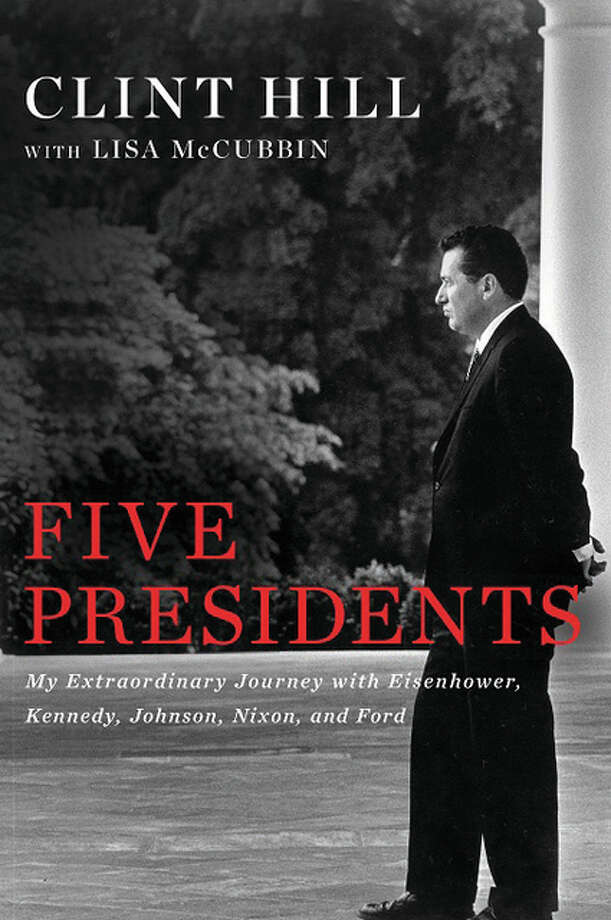 "In his newest book, ""Five Presidents: My Extraordinary Journey with Eisenhower, Kennedy, Johnson, Nixon, and Ford,"" Clint Hill, with co-author Lisa McCubbin, gives an account of things that happened during his years in the U.S. Secret Service from 1958 to 1975, when he retired as assistant director. Photo: Used By Permission 