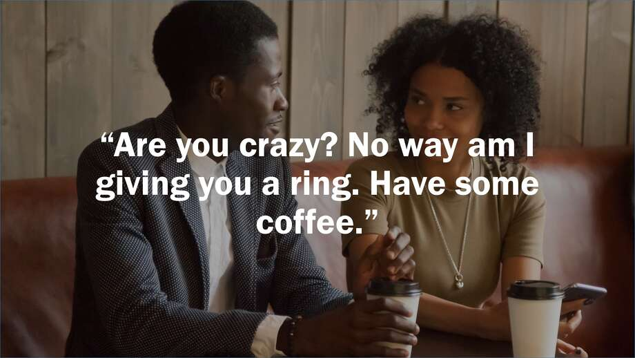 Man to woman, overheard in a San Francisco coffee shop by Nancy Lipsitz. Photo: Getty