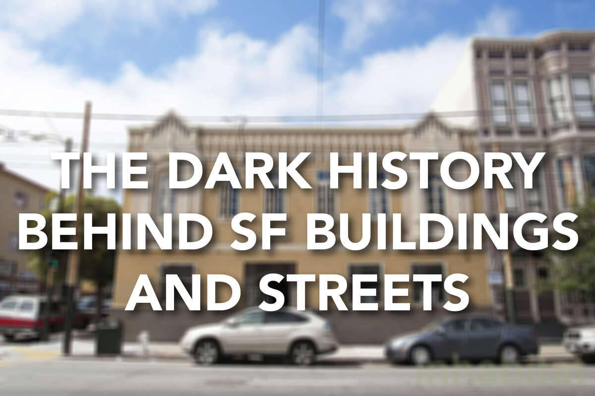 Click ahead to see the dark history behind San Francisco buildings and streets.