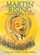 "CHILDREN'S BOOKS: ""Martin Rising: Requiem for a King,"" by Andrea Davis Pinkney and illustrated by Brian Pinkney. Scholastic Press. Ages 9-12. $19.99 (Release date Jan. 2, 2018)"