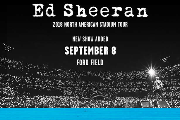 Sept. 8: Ed Sheeran, Ford Field, fordfield.com
