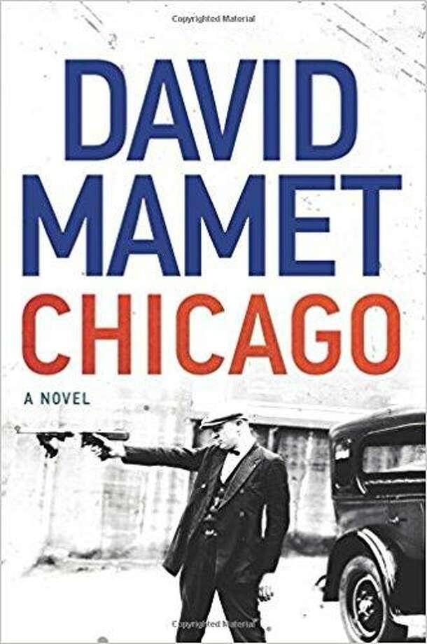 Chicago: A Novel, by David Mamet, Custom House, $26.99 Photo: Custom House